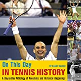 On This Day in Tennis History: A Day-by-Day Anthology of Anecdotes and Historical Hap...