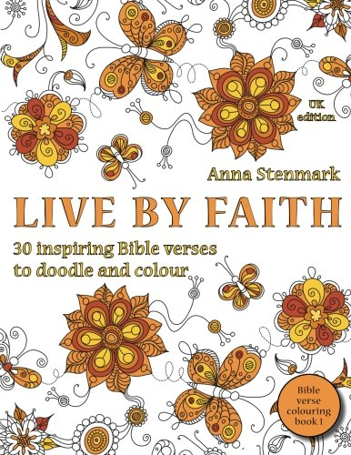 Live by faith: 30 inspiring Bible verses to doodle and colour: UK edition: Volume 1 (Bible verse colouring book)