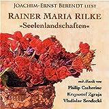 Seelenlandschaften: Musik und Dichtung - Joachim-Ernst Berendt liest spirituelle Poesie - Rainer Maria Rilke