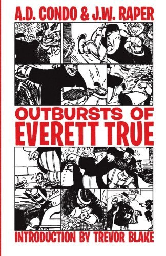 Outbursts of Everett True by A. D. Condo (2015-06-29)