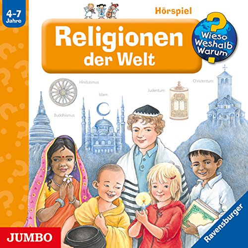 Religionen der Welt: Wieso? Weshalb? Warum?