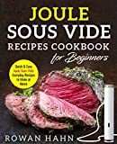 Sous Vide Cookbook: Joule Sous Vide Cookbook for Beginners: Quick & Easy Everyday Joule Sous Vide Recipes to Make at Home