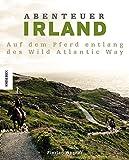 Abenteuer Irland: Mit dem Pferd entlang des Wild Atlantic Way - Florian Wagner