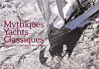 Mythiques Yachts Classiques par François Chevalier