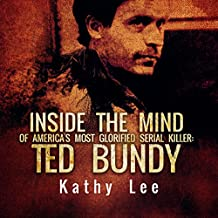 Ted Bundy: Inside the Mind of America's Most Glorified Serial Killer