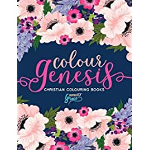 Colour Genesis: Inspired To Grace: Christian Colouring Books: Modern Florals Cover with Calligraphy & Lettering Design: Volume 4 (Inspirational & ... for Relaxation, Prayer & Stress Relief)