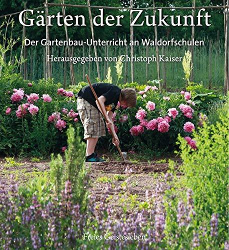 Gärten der Zukunft: Pädagogischer Gartenbau an Waldorfschulen (Garten Unterricht)