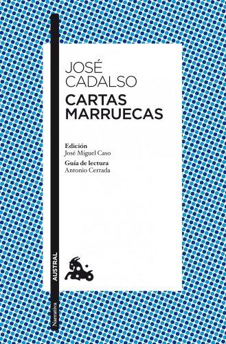Cartas marruecas: Edición de José Miguel Caso. Guía de lectura de Antonio Cerrada (Narrativa) por José Cadalso