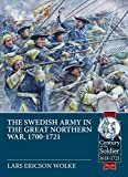 The Swedish Army of the Great Northern War, 1700-1721 (Century of the Soldier-Warfare c 1618-1721, Band 26) - Lars Ericson Wolke