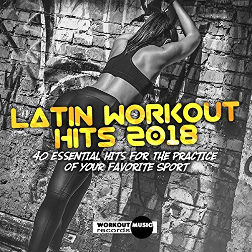 Latin Workout Hits 2018. 40 Es...