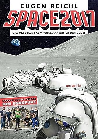 SPACE 2017: Das aktuelle Raumfahrtjahr mit Chronik 2016 (SPACE - Die Raumfahrtjahrbücher)