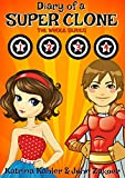 #9: Diary of a SUPER CLONE - Books 1-4: The Whole Series: Books for Kids - A Funny book for Girls and Boys aged 9-12