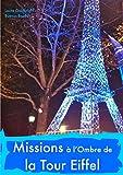 Missions A l'Ombre de la Tour Eiffel...