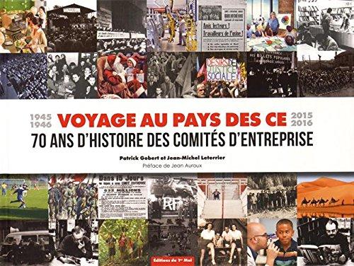 Voyage au pays des CE : 70 ans d'histoire des comités d'entreprise (1945-1946, 2015-2016)