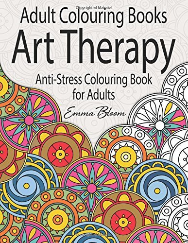 Adult Colouring Books: An Art Therapy Anti-Stress Colouring Book for Adults by Adult Colouring Books (2015-07-03)