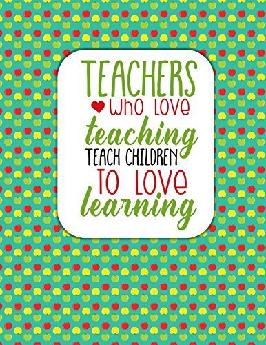 Teacher Thank You - Teachers Who Love Teaching: Teacher Notebook - Journal or Planner for Teacher Gift: Great for Teacher Appreciation/Thank You/Retirement/Year End Gift - Green and Red Apples