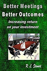 Better Meetings Better Outcomes: Increasing return on your investment