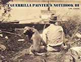 A Guerrilla Painter's Notebook III by Carl Judson