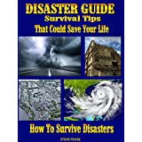 DISASTER GUIDE Survival Tips That Could Save Your Life: How To Survive Disasters (English Edition)