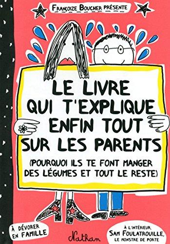Le livre qui t'explique enfin tout sur les parents par Françoize Boucher