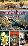 Zimbabwe - Zambia - Botswana: Regionalführer Viktoriafälle und Umgebung: Ein Reiseführer für Victoria Falls, Hwange Nationalpark, Livingstone (Zambia) und Chobe Nationalpark (Botswana)