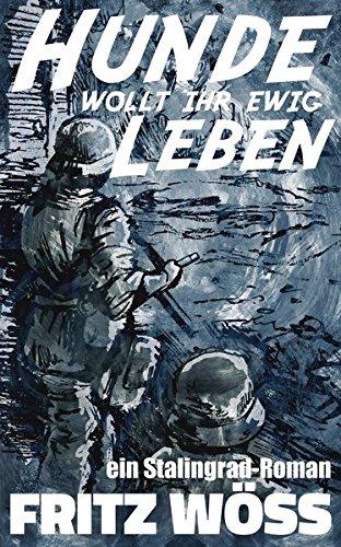 Hunde, wollt ihr ewig leben: ein Stalingrad-Roman (Fritz Wöss - Erinnerungen)