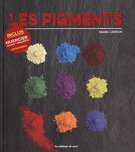 Les pigments : Avec 1 nuancier, chaux + pigments détachable par Mireille Cardon