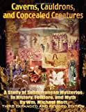 Caverns, Cauldrons, and Concealed Creatures: A Study of Subterranean Mysteries in History, Folklore, and Myth: Volume 3