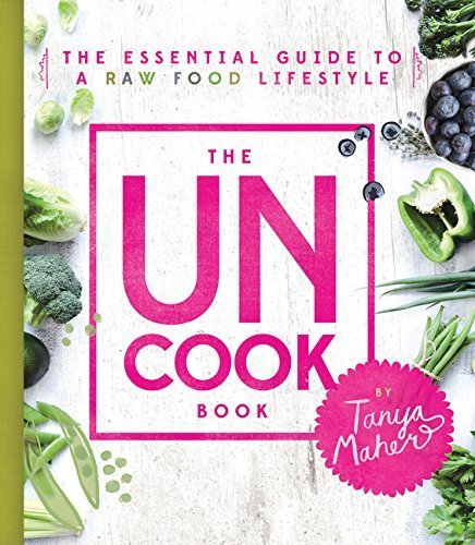 The Uncook Book: The Essential Guide to a Raw Food Lifestyle by Tanya Maher (2015-10-27)