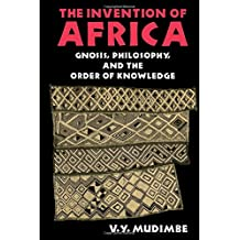 Invention of Africa: Gnosis, Philosophy, and the Order of Knowledge (African Systems of Thought)