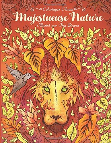 Majestueuse Nature — Livre de coloriage pour adultes: Une immersion dans la nature pour oublier le stress