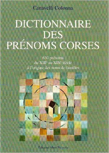 Dictionnaires des prnoms corses : 630 prnoms, du XIIIe au XIXe sicle  l'origine des noms de familles de Colonna Canavelli ( 12 juillet 2007 )