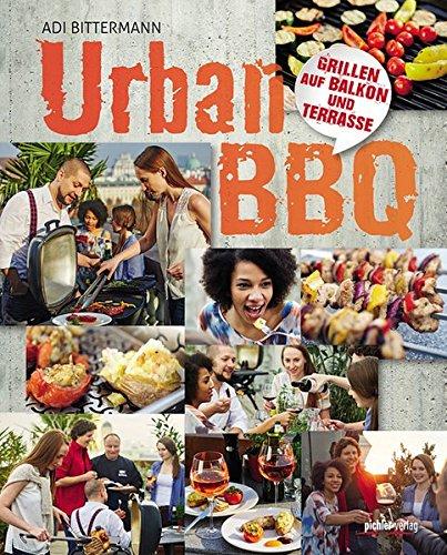 Urban BBQ: Grillen auf Balkon und Terrasse (Buch Grill Auf Kochen Dem)