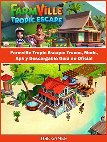 Farmville Tropic Escape: Trucos, Mods, Apk Y Descargable Guía No Oficial por Joshua Abbott