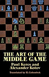The Art of the Middle Game (Dover Chess) by Paul Keres (1989-12-01)
