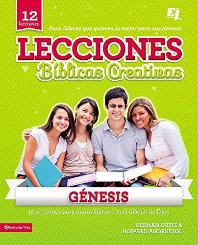 Lecciones Bíblicas Creativas: Génesis (Especialidades Juveniles / Lecciones Biblicas Creativas) por Germán Ortiz