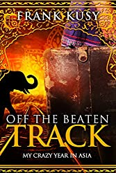Off the Beaten Track: My Crazy Year in Asia (Frank's Travel Memoir Series, Book 3) (English Edition)