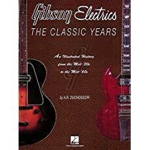 Gibson Electrics: The Classic Years : An Illustrated History from the Mid-'30s to the Mid-'60s