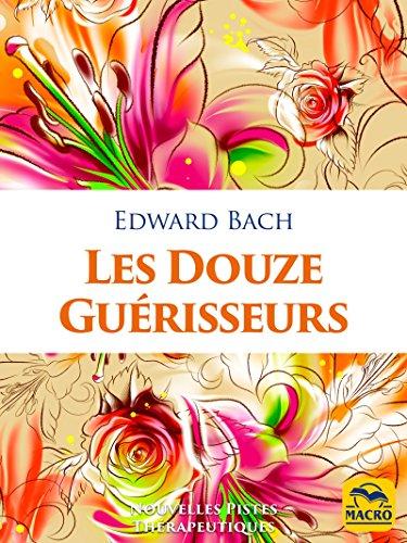 Descargar Libro Les Douze Guérisseurs: Les dosages des préparations avec les Fleurs de Bach de Edward Bach