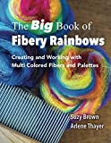 The Big Book of Fibery Rainbows: Creating and Working With MultiColored Fibers and Palettes (English Edition)
