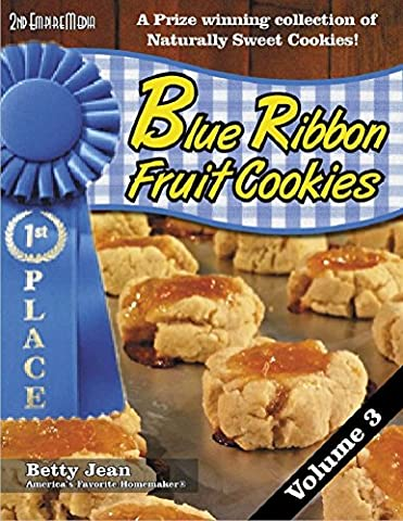 BLUE RIBBON WINNING Fruit Cookie Recipes - Volume 3 A wonderful collection of fruit snack and healthy snack recipes featuring your favorite fruit cookie recipes (Blue Ribbon Magazine Book 12)