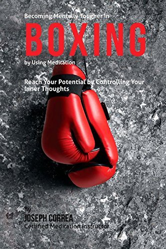 Becoming Mentally Tougher In Boxing by Using Meditation: Reach Your Potential by Controlling Your Inner Thoughts by Joseph Correa (Certified Meditation Instructor) (2015-03-24)