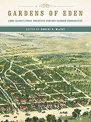 Gardens of Eden: Long Island's Early Twentieth-Century Planned Communities by Robert B. Mackay (2015-08-18)
