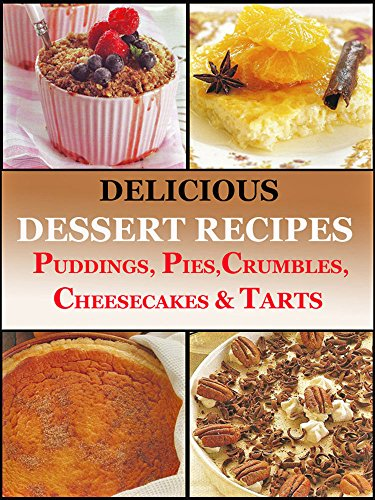 Classic Delicious Dessert Recipes  Puddings, Pies, Crumbles, Tarts & Cheesecakes (English Edition)