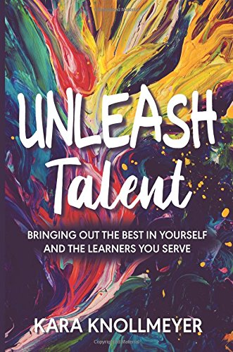 Pdf read unleash talent bringing out the best in yourself and the read unleash talent bringing out the best in yourself and the learners you serve online book by kara knollmeyer full supports all version of your device fandeluxe Choice Image