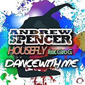 Andrew Spencer & Housefly feat. Caro G.-Dance With Me (DJ Edition)