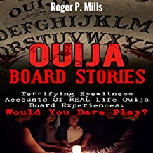 Ouija Board Stories: Terrifying Eyewitness Accounts of Real Life Ouija Board Experiences: Would You Dare Play?