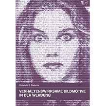 Verhaltenswirksame Bildmotive in der Werbung. Theoretische Grundlagen - praktische Anwendung (Konsum und Verhalten Bd. 34)