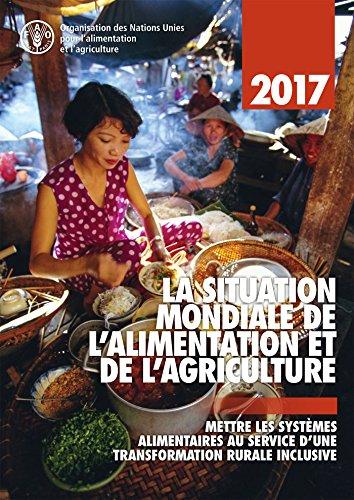 Descargar Libro LA SITUATION MONDIALE DE L'ALIMENTATION ET DE L'AGRICULTURE 2017. Mettre les systèmes alimentaires au service d'une transformation rurale inclusive de FAO of the UN