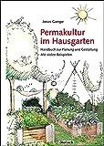 Permakultur im Hausgarten: Handbuch zur Planung und Gestaltung mit vielen Beispielen